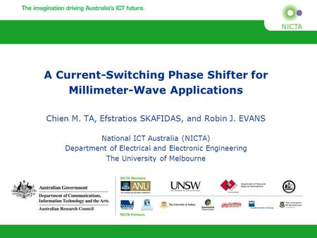 A Current-Switching Phase Shifter for Millimeter-Wave Applications Chien M. TA, Efstratios SKAFIDAS, and Robin J. EVANS National ICT Australia (NICTA)