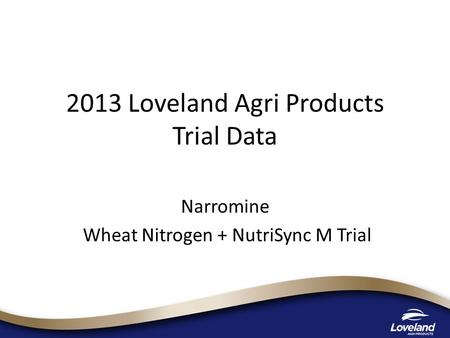 2013 Loveland Agri Products Trial Data Narromine Wheat Nitrogen + NutriSync M Trial.