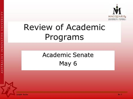 Judyth SachsNo 1 Review of Academic Programs Academic Senate May 6.