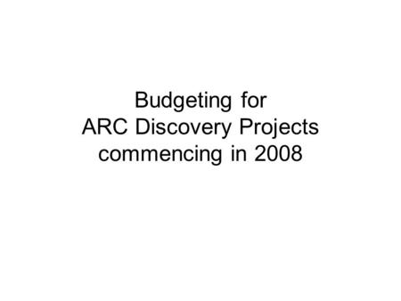 Budgeting for ARC Discovery Projects commencing in 2008.