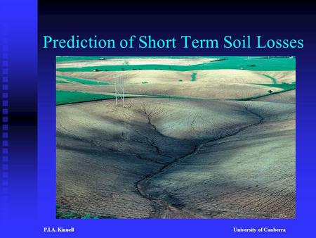 Prediction of Short Term Soil Losses P.I.A. KinnellUniversity of Canberra.