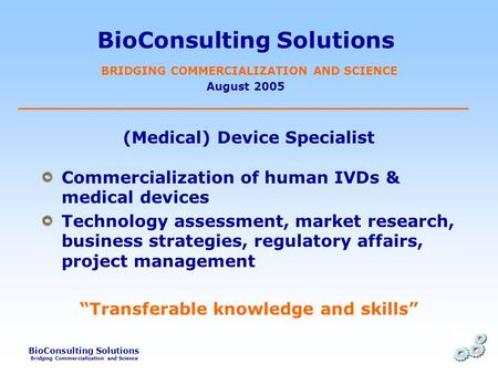BioConsulting Solutions Bridging Commercialization and Science BioConsulting Solutions BRIDGING COMMERCIALIZATION AND SCIENCE August 2005 (Medical) Device.