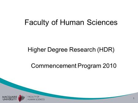 1 Faculty of Human Sciences Higher Degree Research (HDR) Commencement Program 2010.