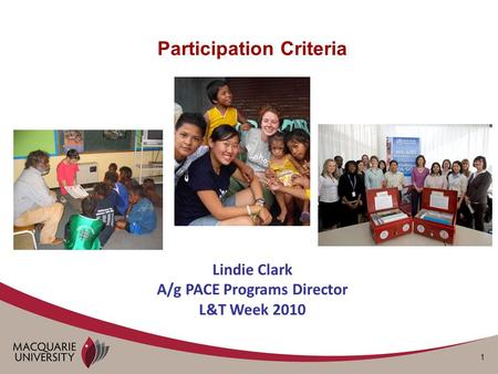1 Participation Criteria Lindie Clark A/g PACE Programs Director L&T Week 2010.