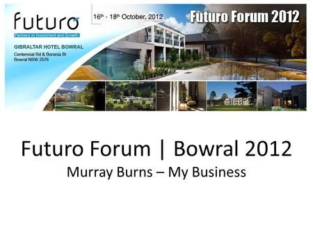 Futuro Forum | Bowral 2012 Murray Burns – My Business.