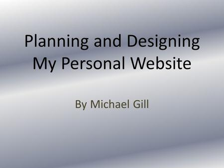 Planning and Designing My Personal Website By Michael Gill.