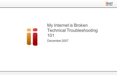 December 2007 My Internet is Broken Technical Troubleshooting 101.