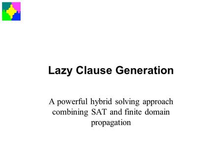 Lazy Clause Generation A powerful hybrid solving approach combining SAT and finite domain propagation.