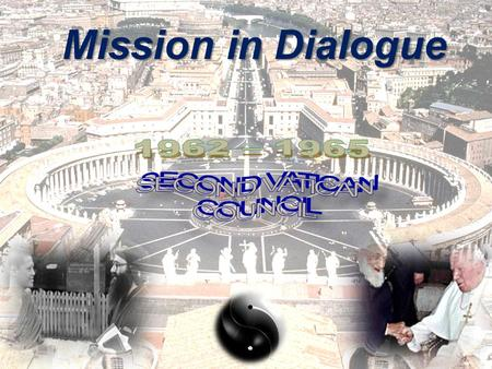 Mission in Dialogue. NOSTRA AETATE (art. 1) In this age of ours, when men are drawing more closely together and the bonds of friendship between different.