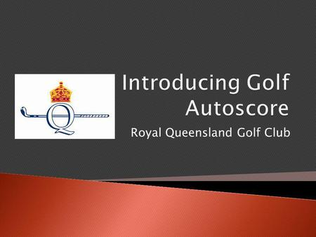 Royal Queensland Golf Club.  Players obtain a personalised competition card which contains details of the specific course in use, tee times, competition.