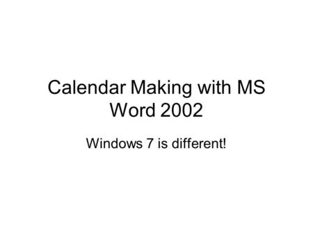 Calendar Making with MS Word 2002 Windows 7 is different!