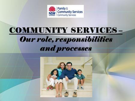 COMMUNITY SERVICES – Our role, responsibilities and processes.