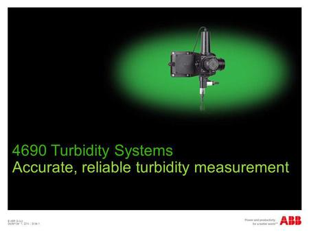© ABB Group September 1, 2014 | Slide 1 4690 Turbidity Systems Accurate, reliable turbidity measurement.