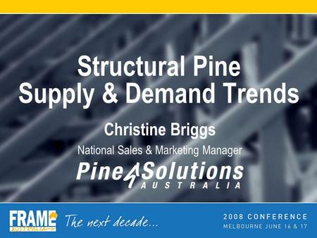 Structural Pine Supply & Demand Trends Christine Briggs National Sales & Marketing Manager.
