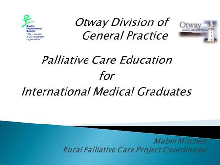 Otway Division of General Practice Palliative Care Education for International Medical Graduates.