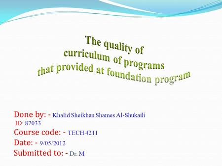 Done by: - Khalid Sheikhan Shames Al-Shukaili ID: 87033 Course code: - TECH 4211 Date: - 9/05/2012 Submitted to: - Dr. M.