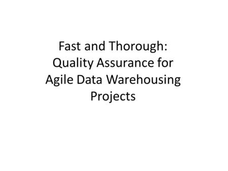 Fast and Thorough: Quality Assurance for Agile Data Warehousing Projects.