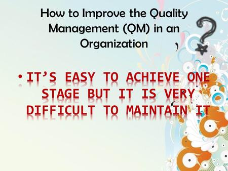 How to Improve the Quality Management (QM) in an Organization.