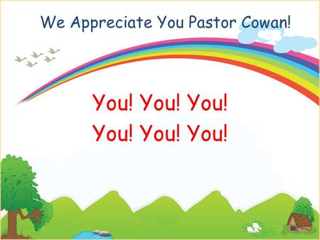 We Appreciate You Pastor Cowan! You! You! You!. We Appreciate You Pastor Cowan! We appreciate you, We think you are great! We appreciate you, Yea, you.
