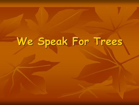 We Speak For Trees.