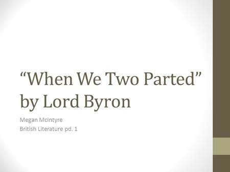 """When We Two Parted"" by Lord Byron Megan McIntyre British Literature pd. 1."