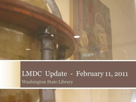LMDC Update - February 11, 2011 Washington State Library.