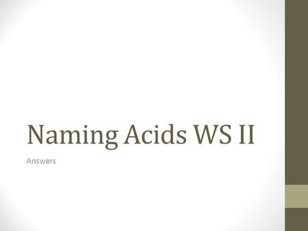 Naming Acids WS II Answers. Name the following acids: 1.HClhydrochloric acid 2.HClO 4 perchloric acid 3.HIO 3 iodic acid 4.HIhydroiodic acid 5.H 2 SO.