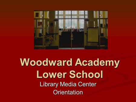 Woodward Academy Lower School Library Media Center Orientation.