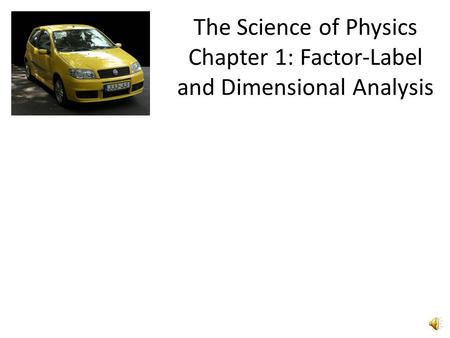The Science of Physics Chapter 1: Factor-Label and Dimensional Analysis.