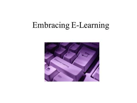 "Embracing E-Learning. The recommendation for an organization to embrace e-learning or not can be summed up with three words, ""just do it""."