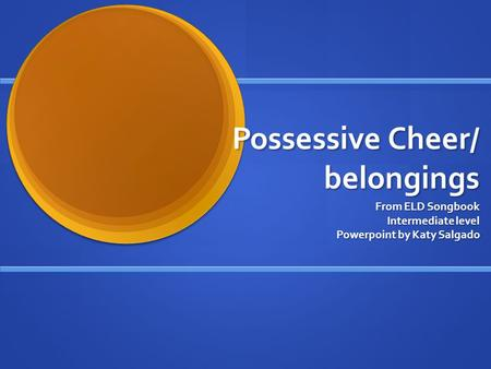 Possessive Cheer/ belongings From ELD Songbook Intermediate level Powerpoint by Katy Salgado.