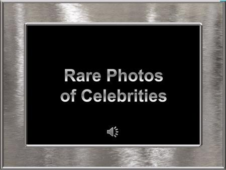Rare Photos of Celebrities.
