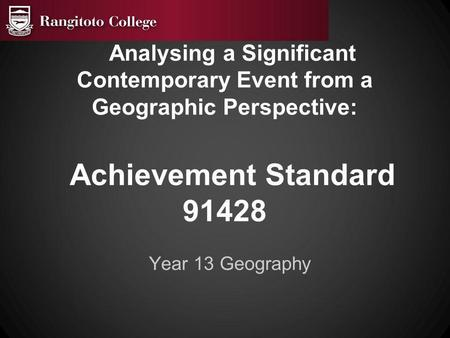 Analysing a Significant Contemporary Event from a Geographic Perspective: Achievement Standard 91428 Year 13 Geography.
