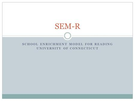 SCHOOL ENRICHMENT MODEL FOR READING UNIVERSITY OF CONNECTICUT SEM-R.