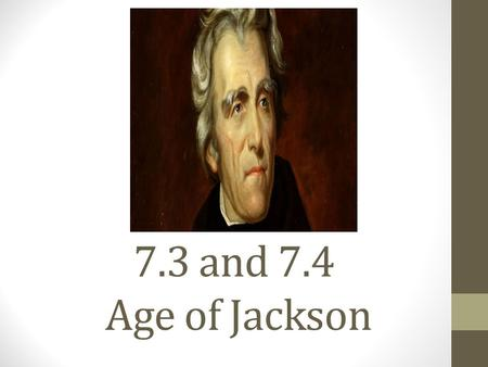 7.3 and 7.4 Age of Jackson. 1.Who lost the election of 1824 despite winning the popular vote? A. Henry Clay B. John C. Calhoun C. Andrew Jackson D. John.