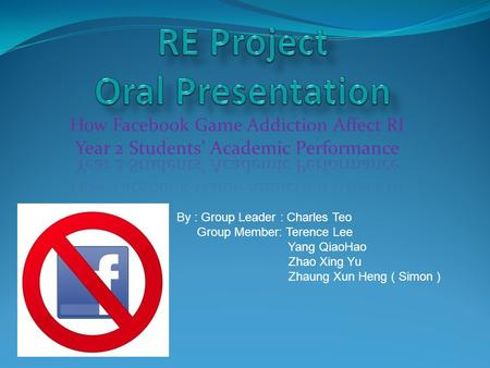 By : Group Leader : Charles Teo Group Member: Terence Lee Yang QiaoHao Zhao Xing Yu Zhaung Xun Heng ( Simon )
