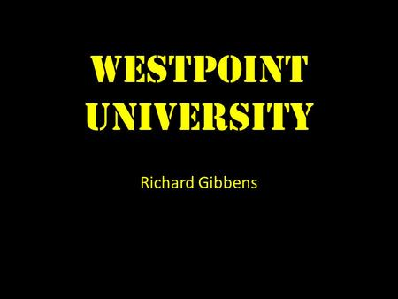 WESTPOINT University Richard Gibbens. Location WestPoint University is located about 50 miles north of New York City.