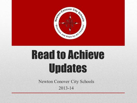 Read to Achieve Updates Newton Conover City Schools 2013-14.