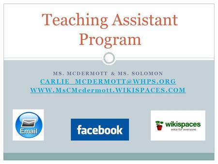 MS. MCDERMOTT & MS. SOLOMON  Teaching Assistant Program.