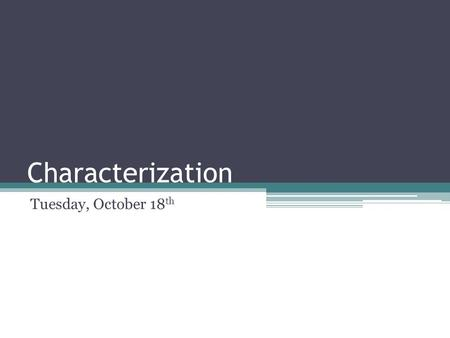Characterization Tuesday, October 18 th. Characterization The way a character is described Information about the character for the reader Makes the story.