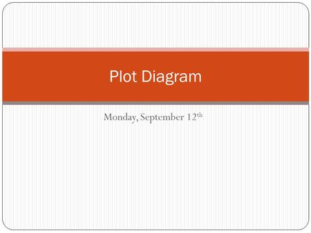 Monday, September 12 th Plot Diagram. Plot The structure of a story. The order in which events and actions in a story unfold.