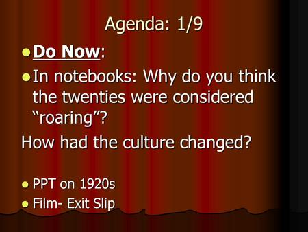 "Agenda: 1/9 Do Now: Do Now: In notebooks: Why do you think the twenties were considered ""roaring""? In notebooks: Why do you think the twenties were considered."
