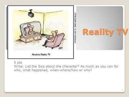 Reality TV 5 pts Write: List the 5ws about the character? As much as you can for who, what happened, when-where/how or why? 1.
