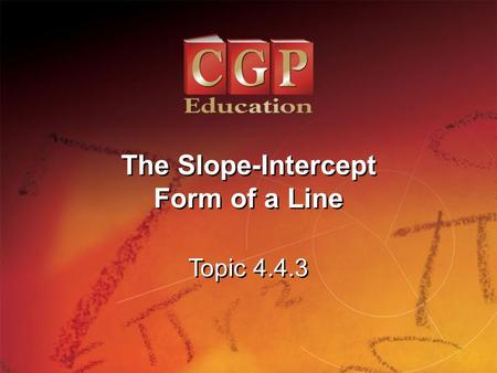 1 Topic 4.4.3 The Slope-Intercept Form of a Line The Slope-Intercept Form of a Line.