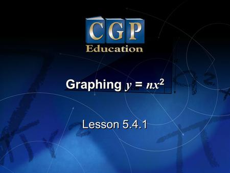 Graphing y = nx2 Lesson 5.4.1.