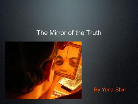 The Mirror of the Truth By Yena Shin. Human Nature.