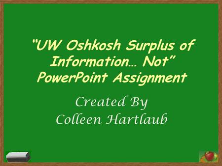 """UW Oshkosh Surplus of Information… Not"" PowerPoint Assignment Created By Colleen Hartlaub."