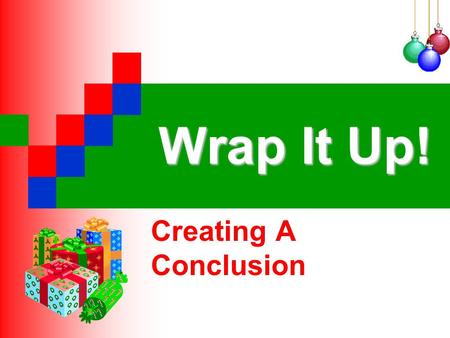 Wrap It Up! Creating A Conclusion.