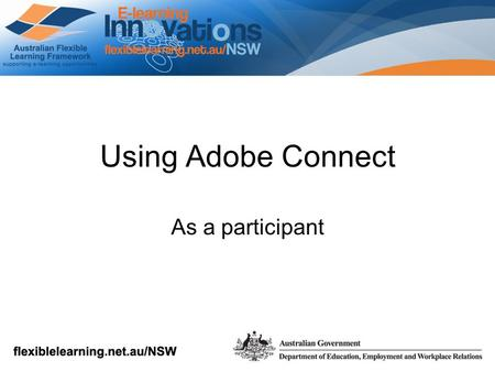 Using Adobe Connect As a participant. Download the participants guide from the Adobe site Adobe If this is your first time using web conferencing you.