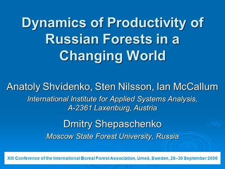 Dynamics of Productivity of Russian Forests in a Changing World Anatoly Shvidenko, Sten Nilsson, Ian McCallum International Institute for Applied Systems.